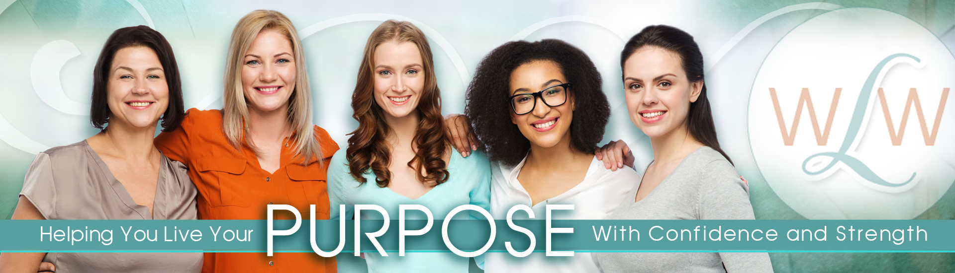 Women Leading Women | Helping You Live Your PURPOSE with Confidence and Strength