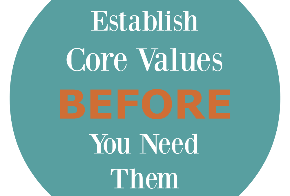 How to Establish Core Values Before the Situation Requires Them